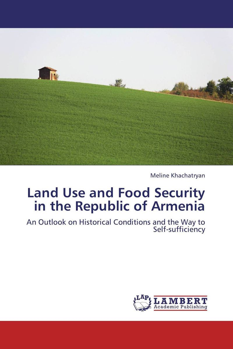 Land Use and Food Security in the Republic of Armenia c maloney j back to the land arthurdale fdr s new deal and the costs of economic planning