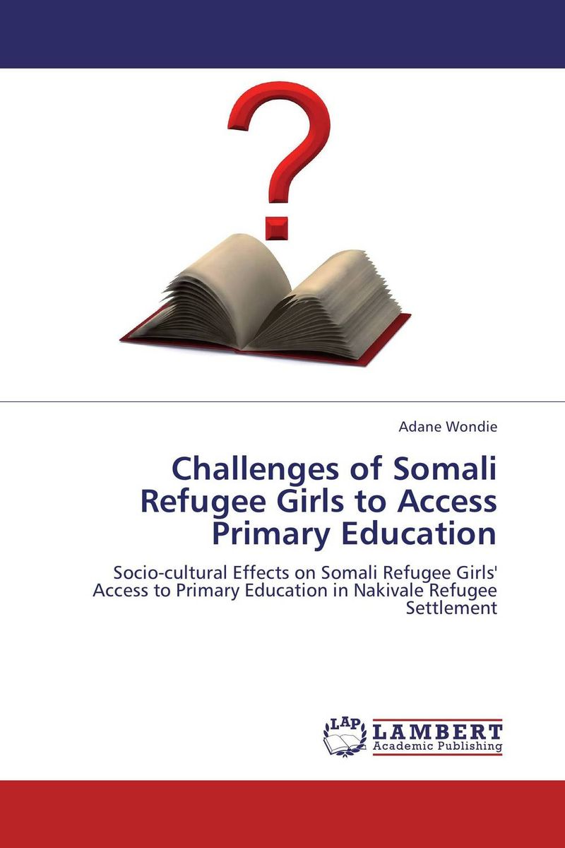 Challenges of Somali Refugee Girls to Access Primary Education education of disadvantaged girls