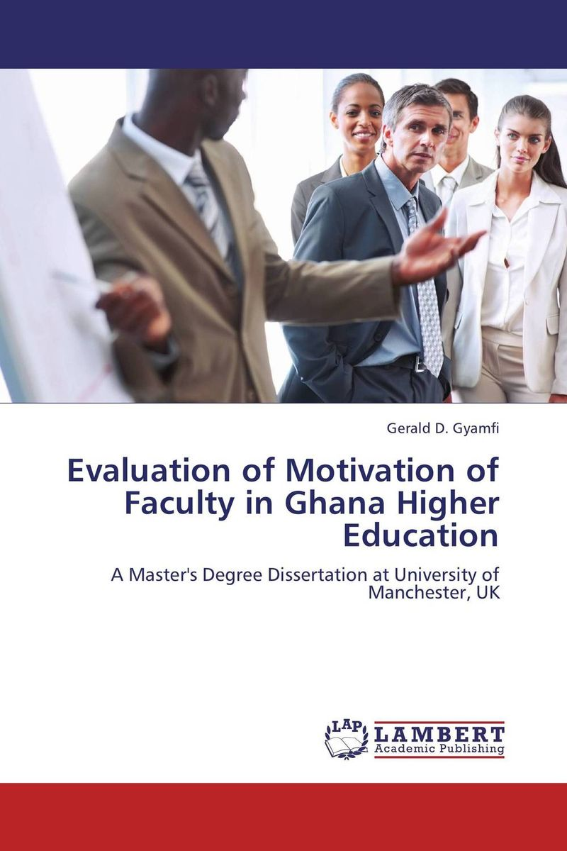 Evaluation of Motivation of Faculty in Ghana Higher Education the role of evaluation as a mechanism for advancing principal practice