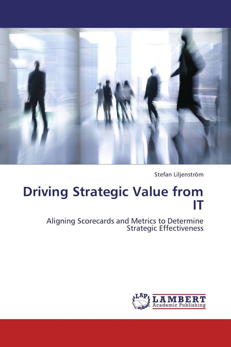 Driving Strategic Value from IT the strategic value of ict for swedish business leadership