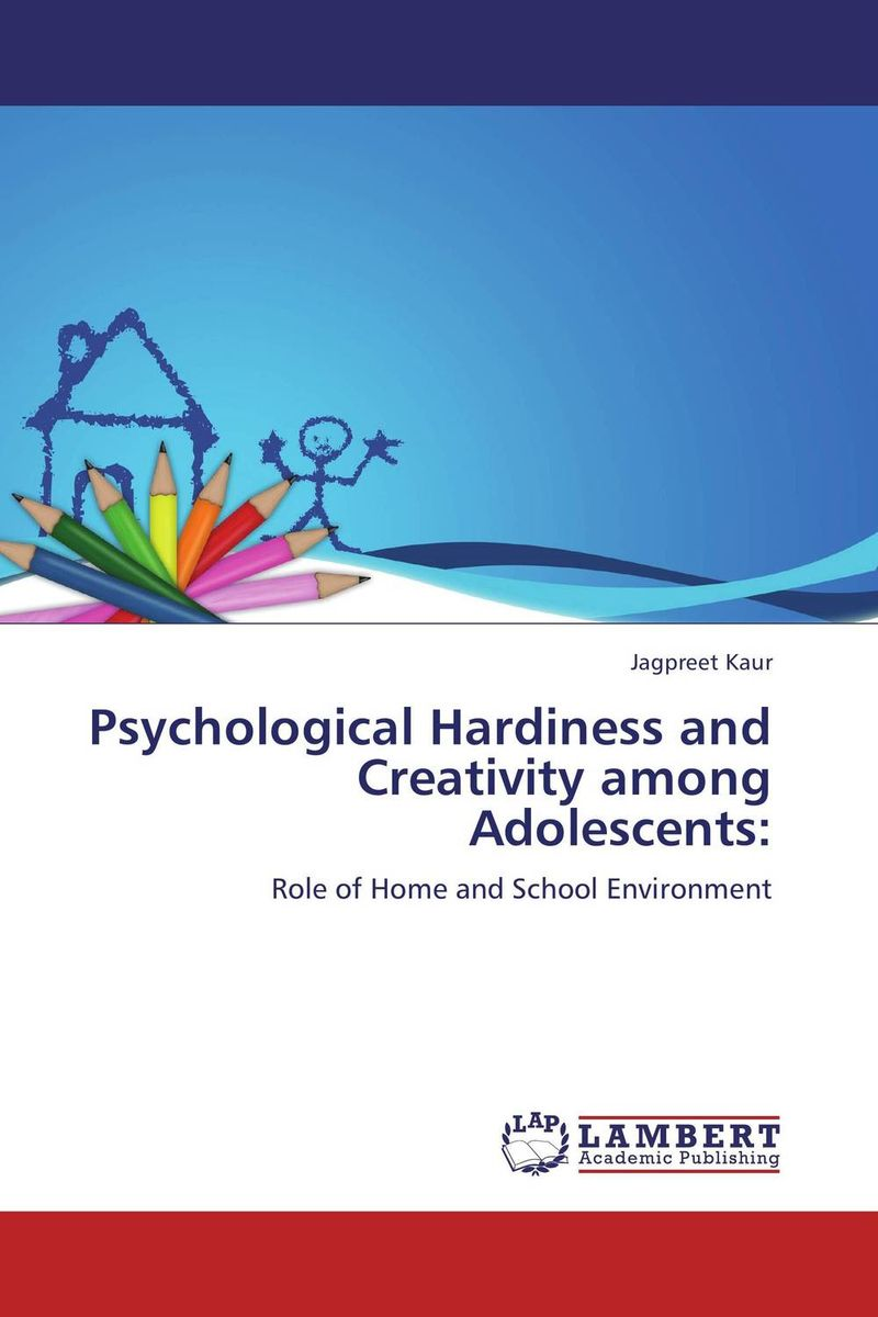 Psychological Hardiness and Creativity among Adolescents: ripudaman singh arihant kaur bhalla and er gurkamal singh adolescents of intact families and orphanages