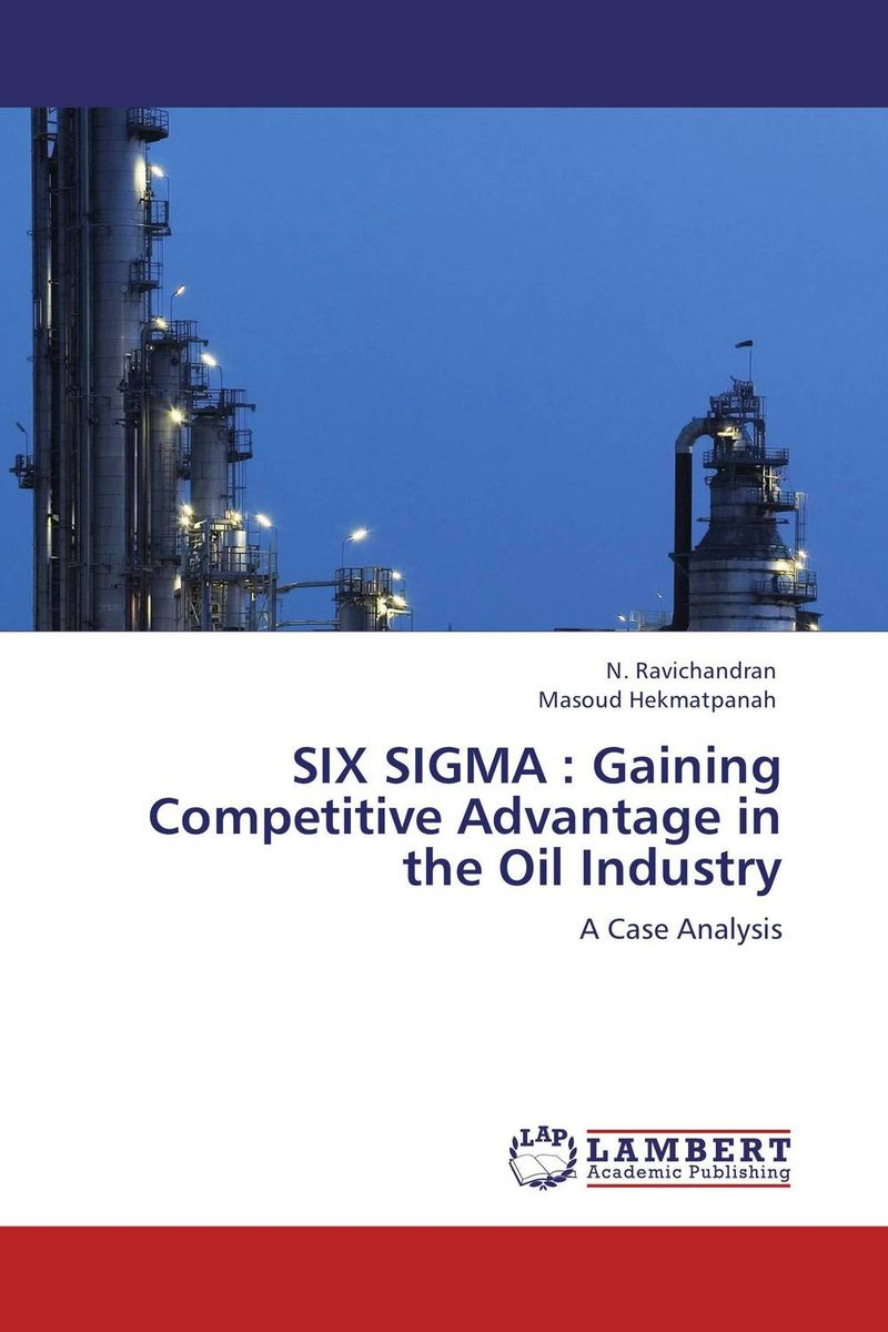 SIX SIGMA : Gaining Competitive Advantage in the Oil Industry george eckes six sigma team dynamics the elusive key to project success