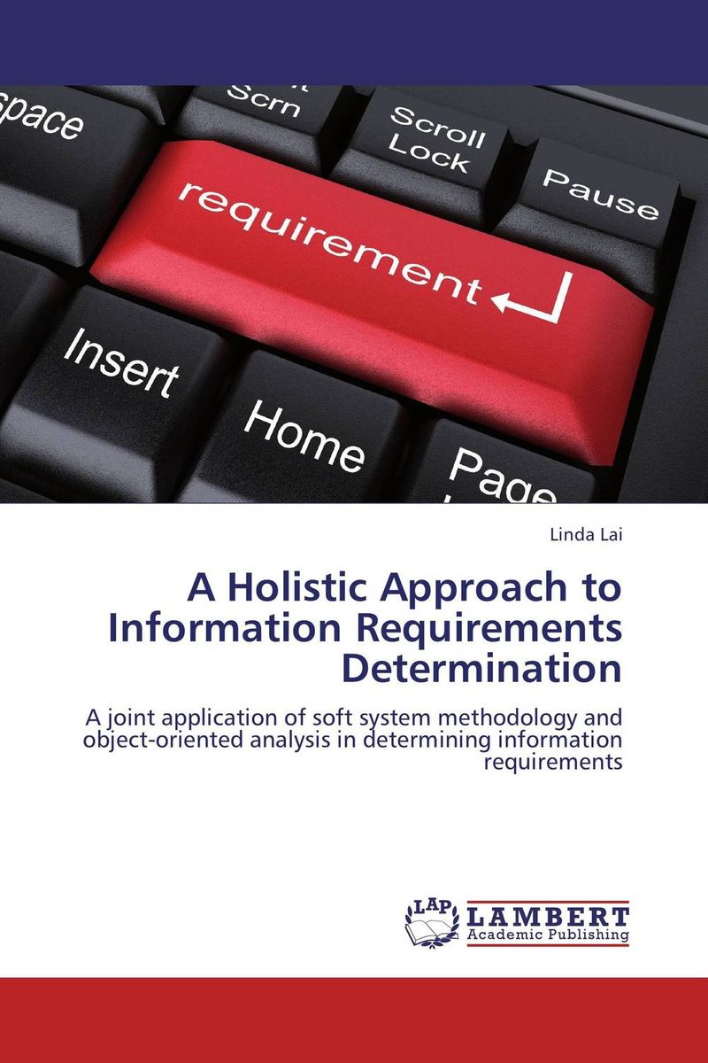 A Holistic Approach to Information Requirements Determination robert hillard information driven business how to manage data and information for maximum advantage