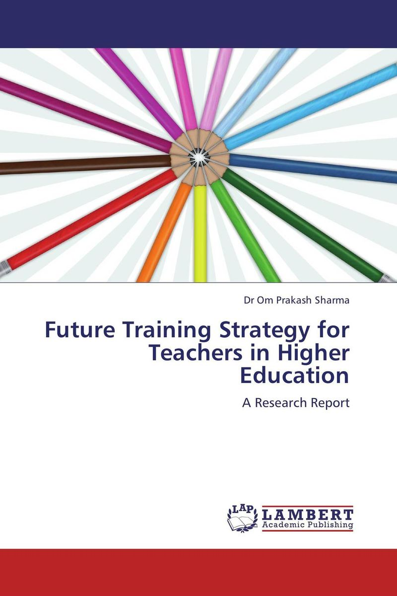 Future Training Strategy for Teachers in Higher Education jill anne o sullivan validating academic training versus industry training using erp