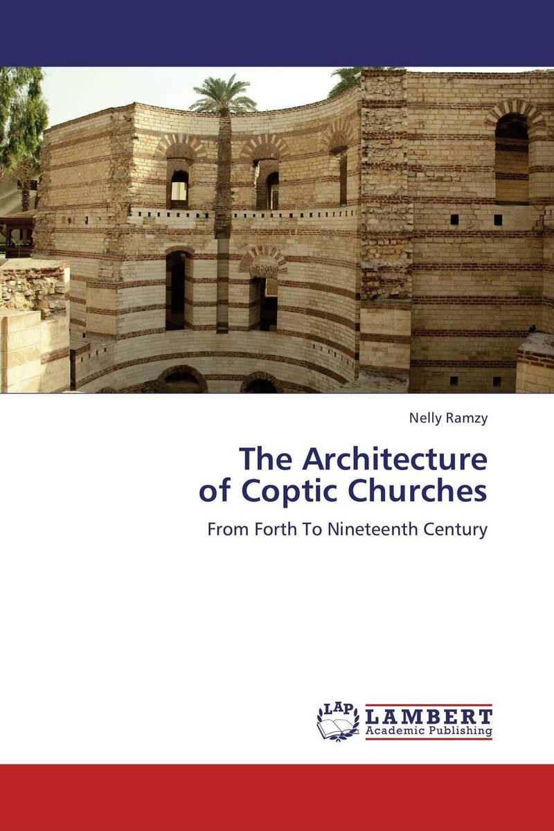 The Architecture of Coptic Churches john mickel ferns for american gardens
