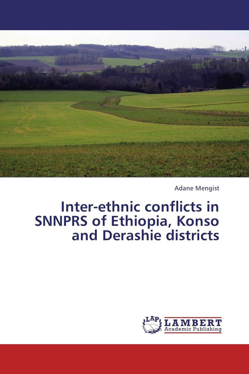 Inter-ethnic conflicts in SNNPRS of Ethiopia, Konso and Derashie districts сборник статей ethnic conflicts in the baltic states in post soviet period