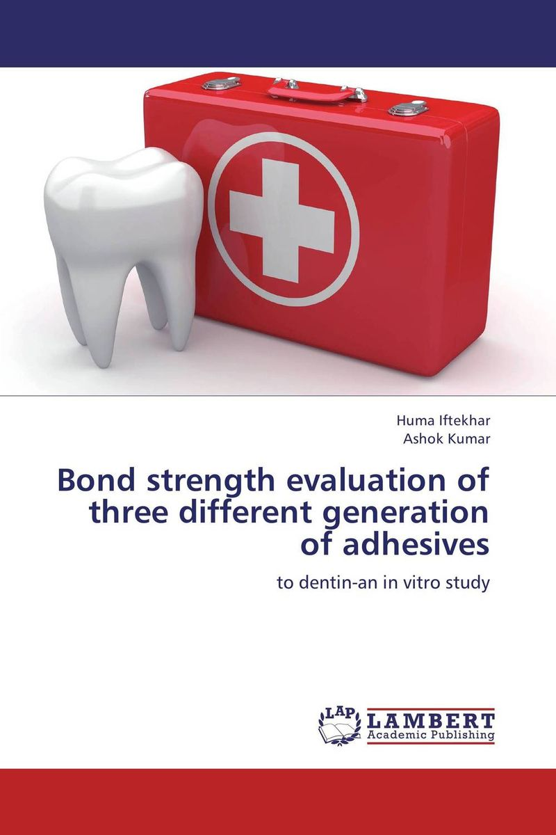 Bond strength evaluation of three different generation of adhesives the role of evaluation as a mechanism for advancing principal practice