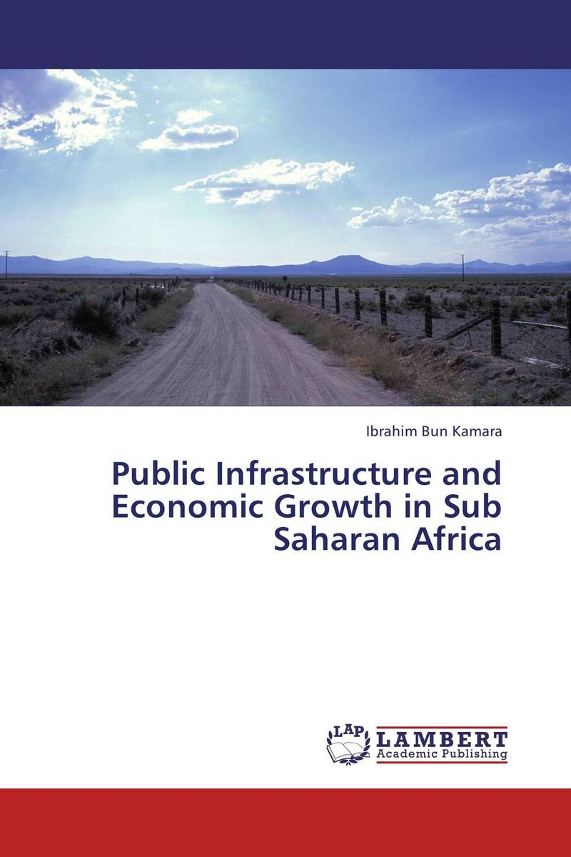 Public Infrastructure and Economic Growth in Sub Saharan Africa barbara weber infrastructure as an asset class investment strategies project finance and ppp
