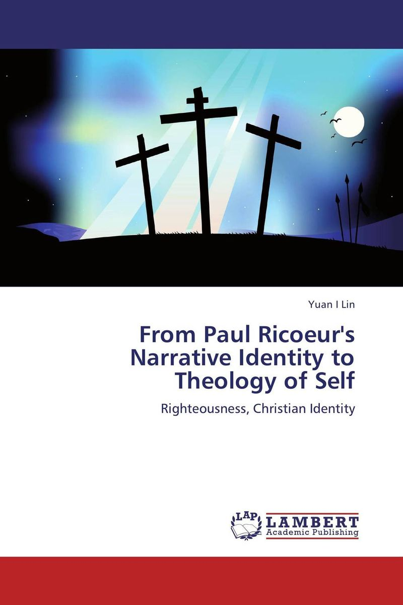 From Paul Ricoeur's Narrative Identity to Theology of Self the identity of the i of the confessions of jeremiah