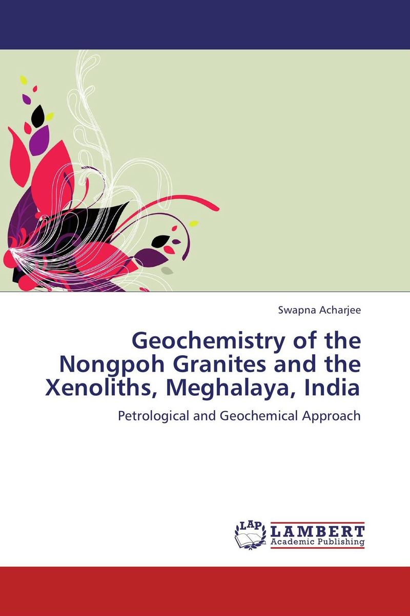 Geochemistry of the Nongpoh Granites and the Xenoliths, Meghalaya, India nforba melvin tamnta and cheo emmanuel suh regolith geochemistry and mineralogy derived from itabirite