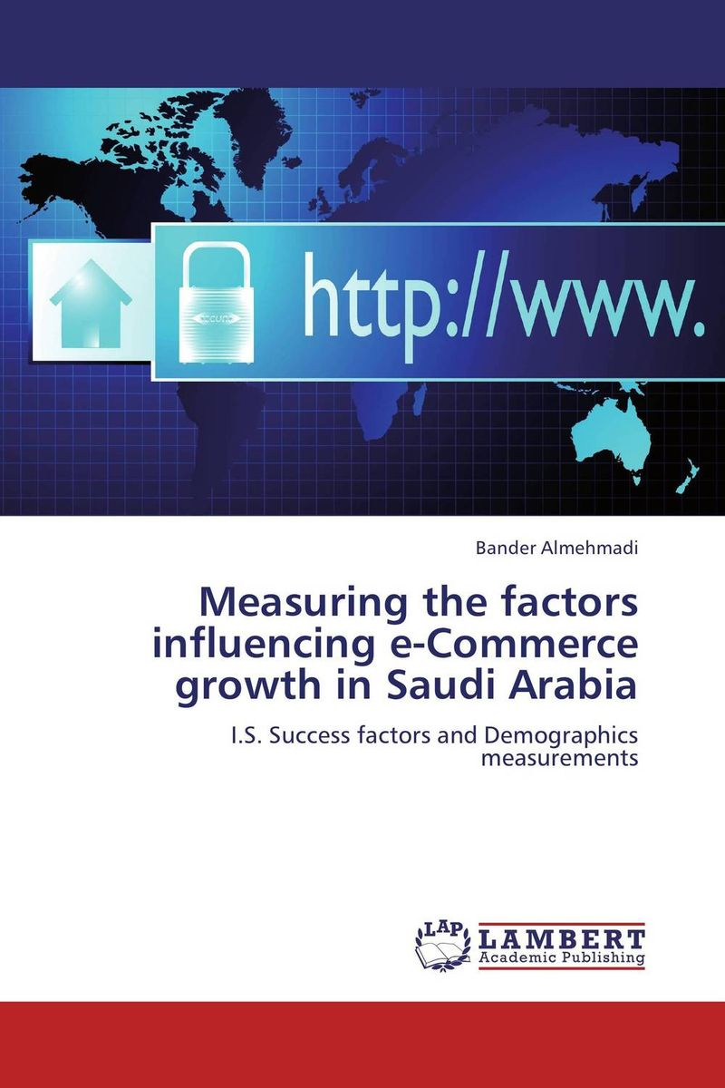 Measuring the factors influencing e-Commerce growth in Saudi Arabia e commerce a new business tool