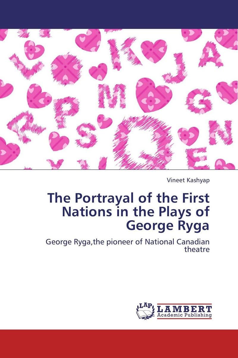 The Portrayal of the First Nations in the Plays of George Ryga the heir