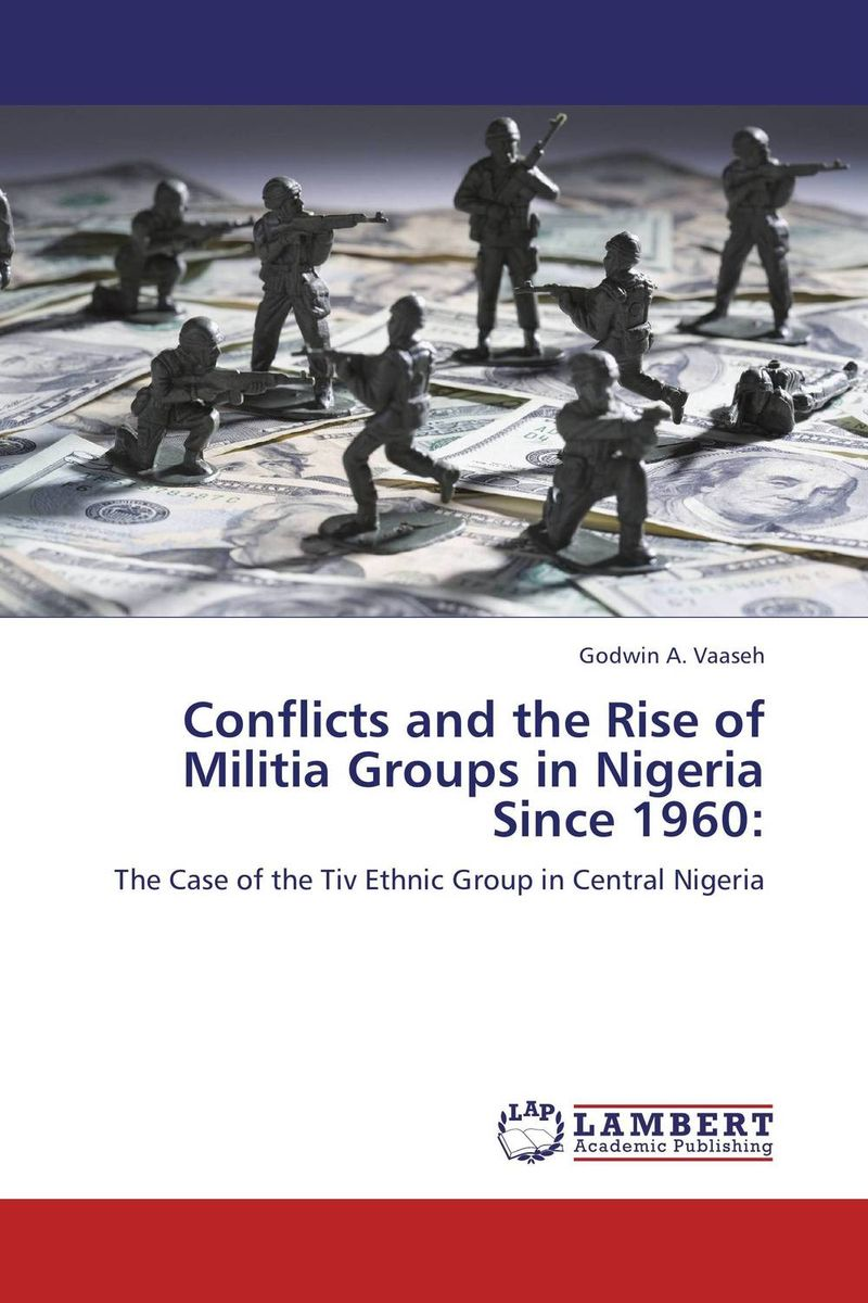 Conflicts and the Rise of Militia Groups in Nigeria Since 1960: сборник статей ethnic conflicts in the baltic states in post soviet period