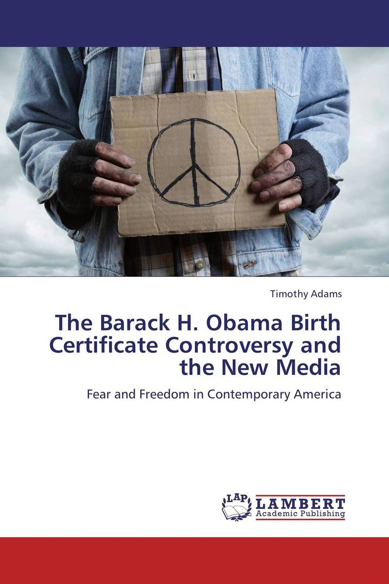 The Barack H. Obama Birth Certificate Controversy and the New Media rollason j barack obama the story of one man s journey to the white house level 2 сd