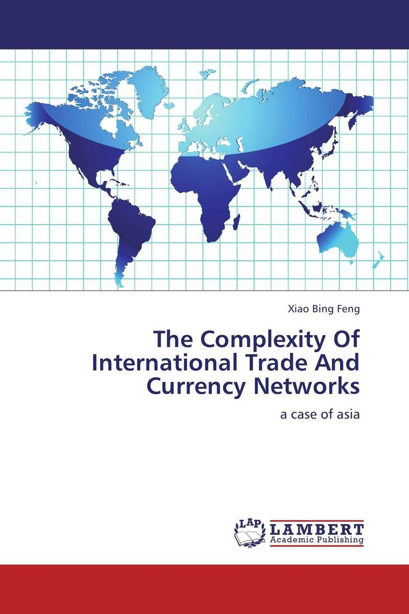 The Complexity Of International Trade And Currency Networks the role of us dollar as the international reserve currency