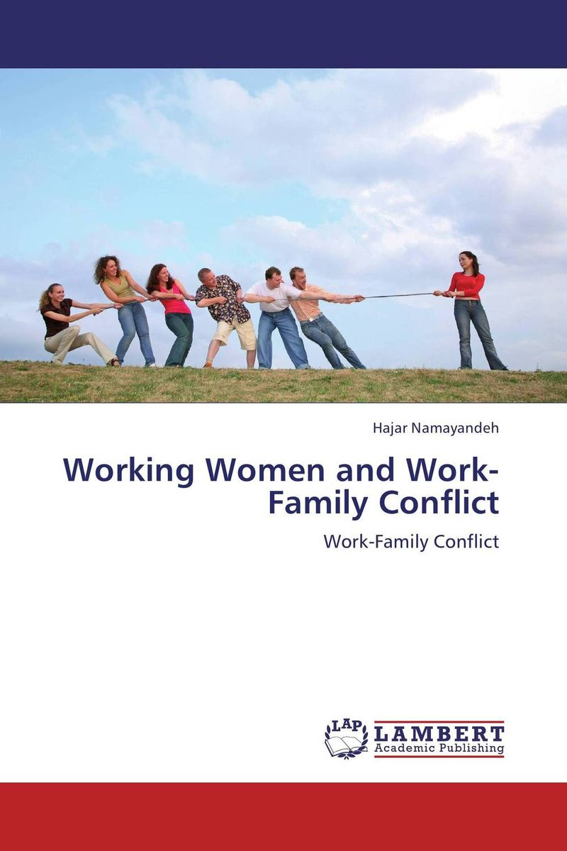 Working Women and Work-Family Conflict family friendly policies and work family conflict