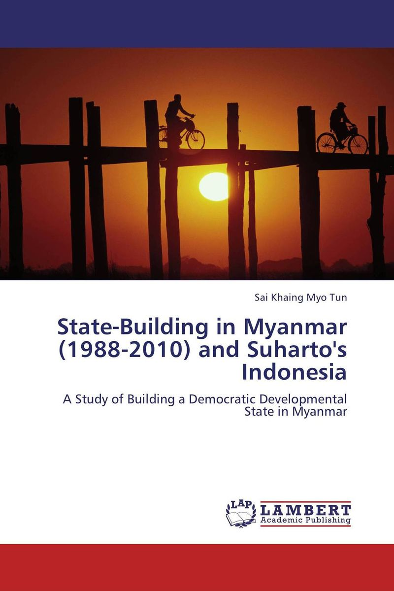State-Building in Myanmar (1988-2010) and Suharto's Indonesia developmental state and economic transformation the case of ethiopia