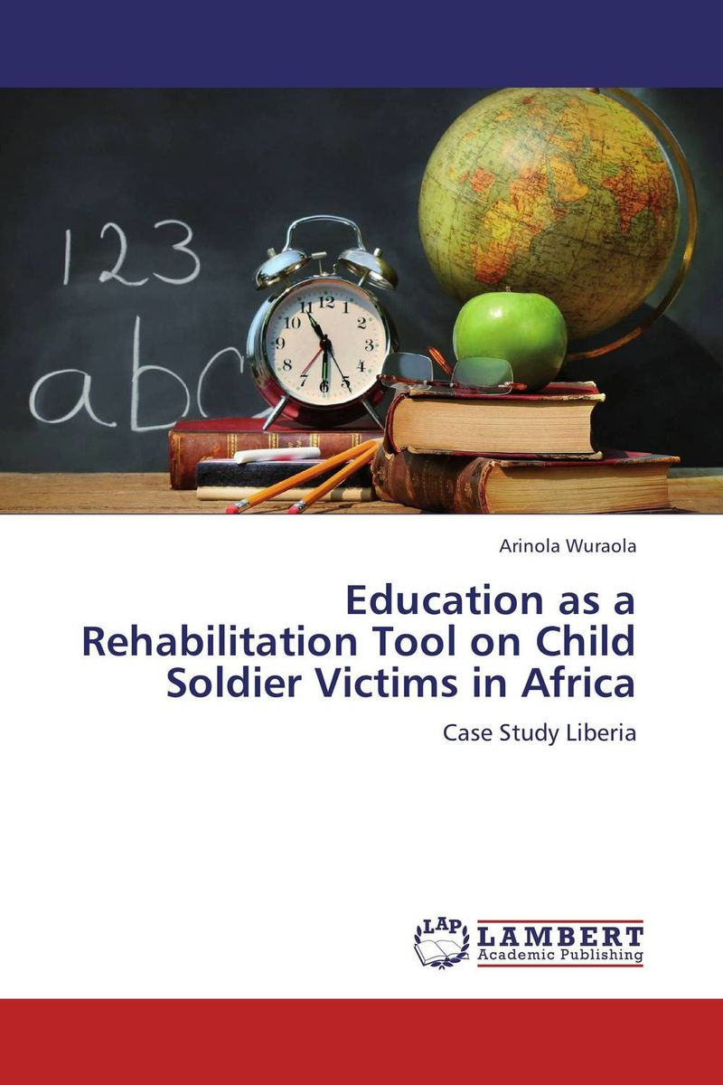 Education as a Rehabilitation Tool on Child Soldier Victims in Africa seeing things as they are