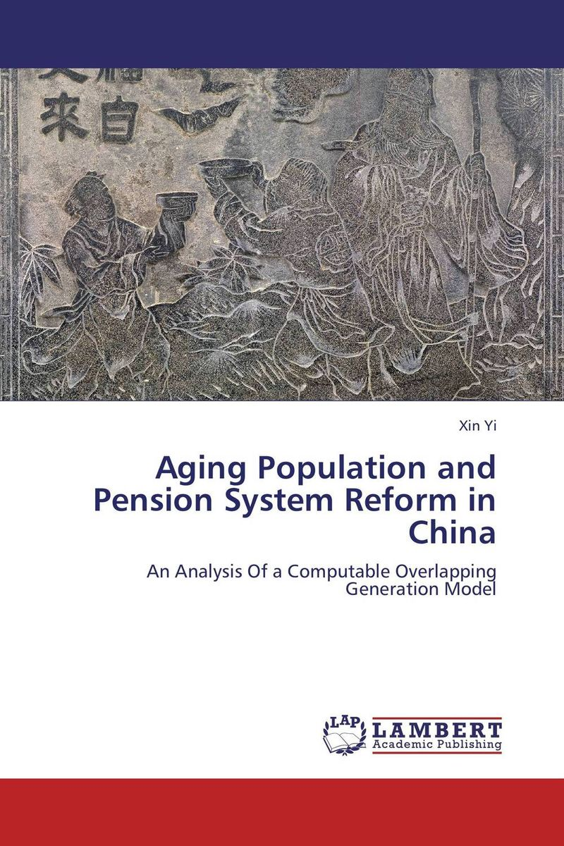 Aging Population and Pension System Reform in China aging population and pension system reform in china