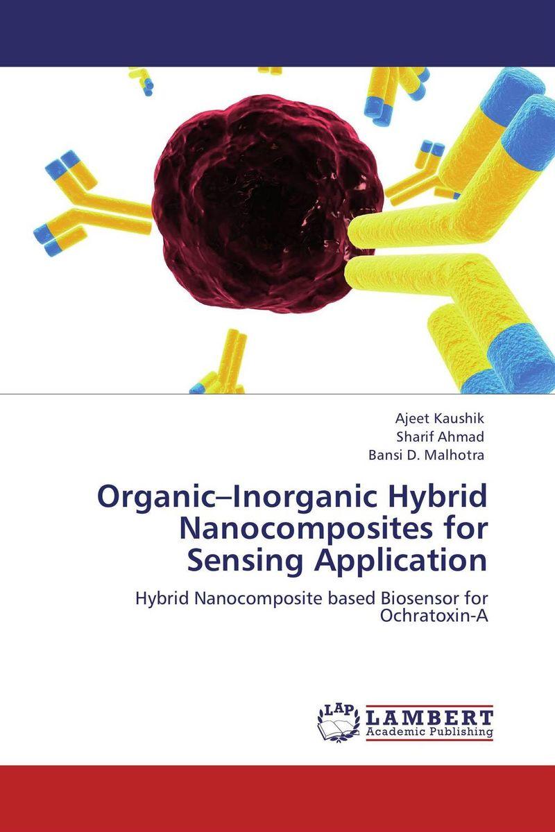 Organic–Inorganic Hybrid Nanocomposites for Sensing Application rakesh kumar khandal geetha seshadri and gunjan suri novel nanocomposites for optical applications