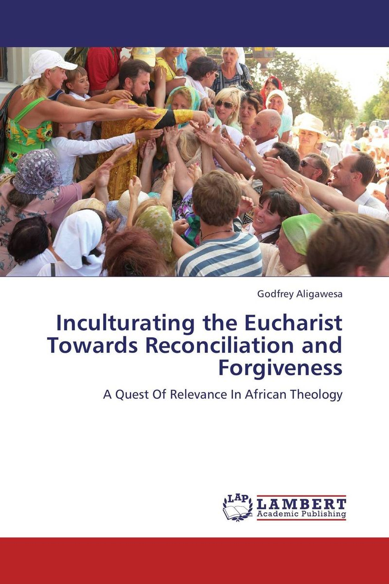Inculturating the Eucharist Towards Reconciliation and Forgiveness seeing things as they are