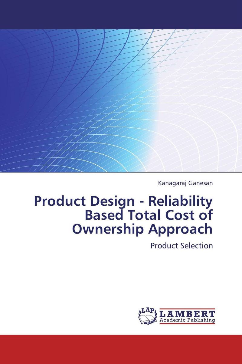Product Design - Reliability Based Total Cost of Ownership Approach the cost of caring
