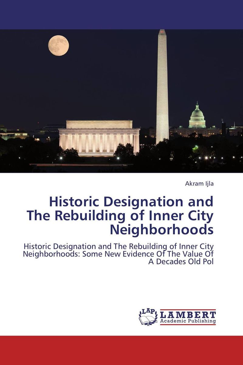 Historic Designation and The Rebuilding of Inner City Neighborhoods brian a mcgrail rebuilding the urban housing question