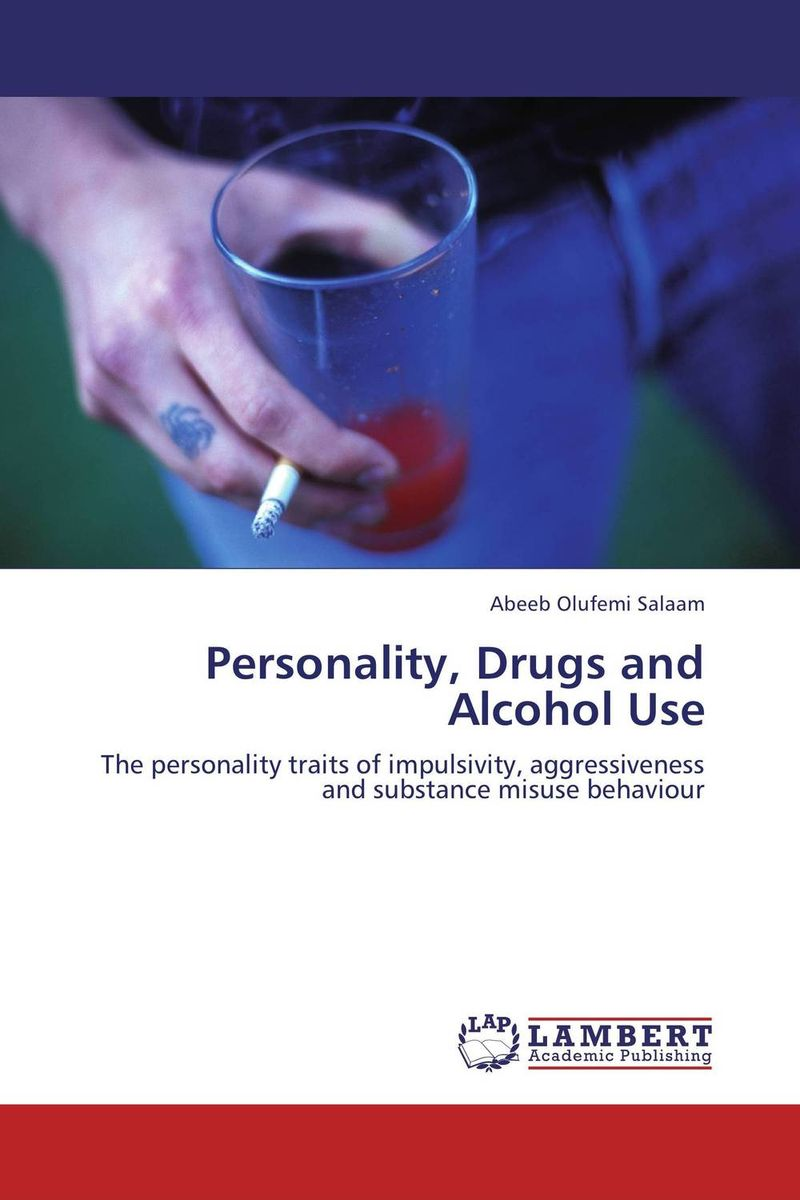 Personality, Drugs and Alcohol Use understanding drug misuse