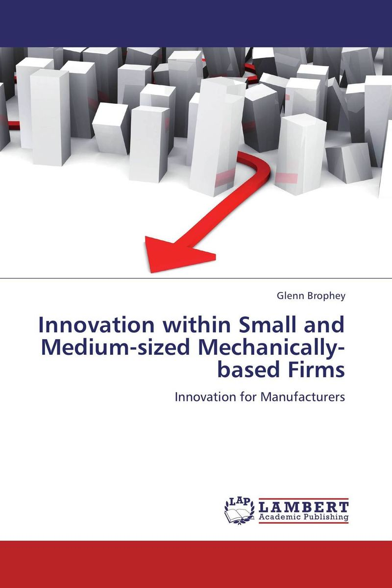 Innovation within Small and Medium-sized Mechanically-based Firms duncan bruce the dream cafe lessons in the art of radical innovation
