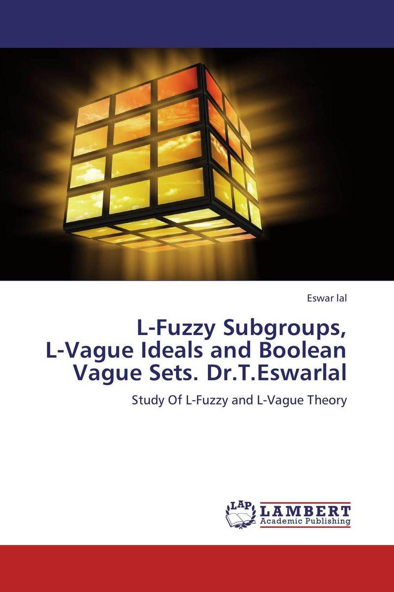 L-Fuzzy Subgroups,  L-Vague Ideals and Boolean Vague Sets. Dr.T.Eswarlal