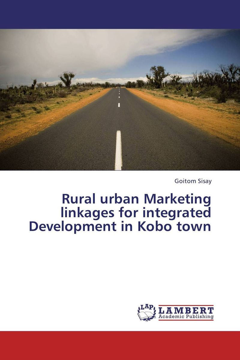 Rural urban Marketing linkages for integrated Development in Kobo town protecting rural areas for development
