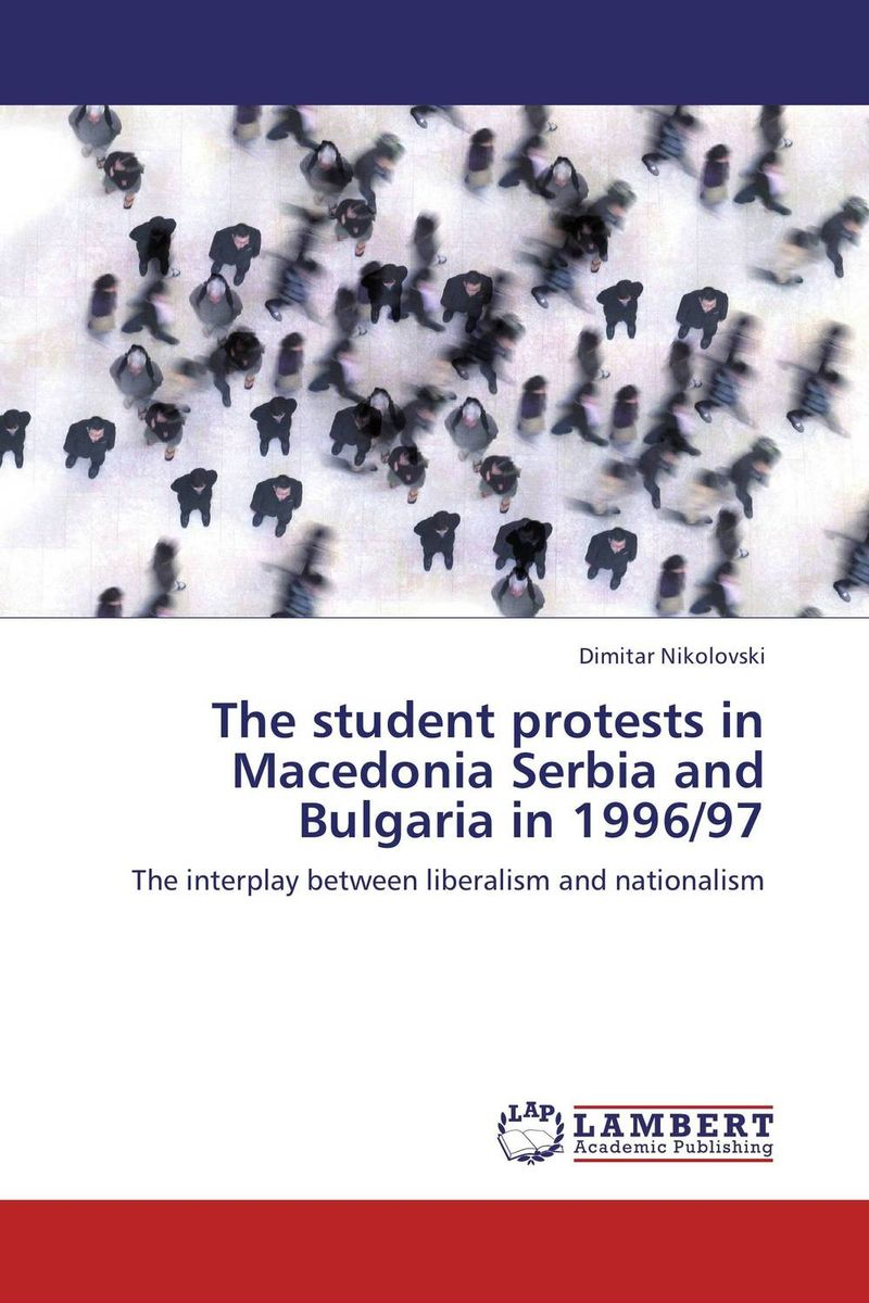 The student protests in Macedonia Serbia and Bulgaria in 1996/97 the failure of economic nationalism in slovenia s transition
