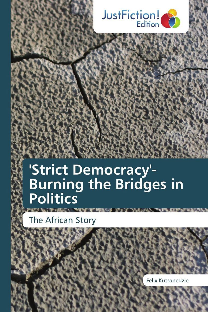 'Strict Democracy'- Burning the Bridges in Politics democracy and dictatorship in uganda a politics of dispensation