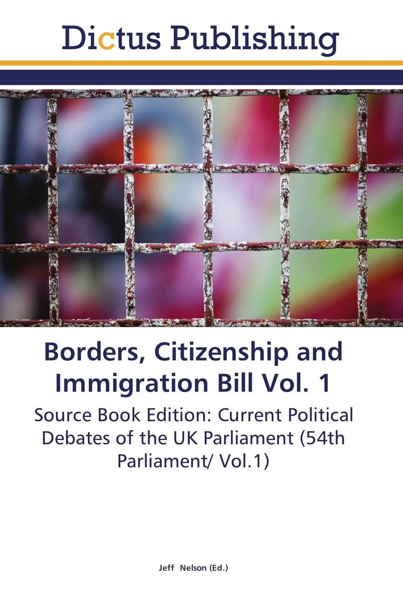 Borders, Citizenship and Immigration Bill Vol. 1 bryan edwards the history civil and commercial of the british west indies vol 1