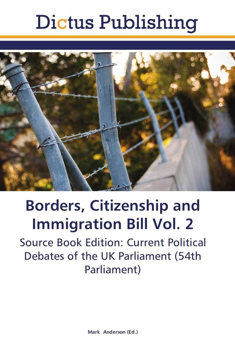 Borders, Citizenship and Immigration Bill Vol. 2
