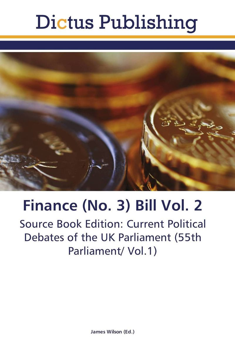 Finance (No. 3) Bill Vol. 2 bill james in the absence of iles – book 25 harpur