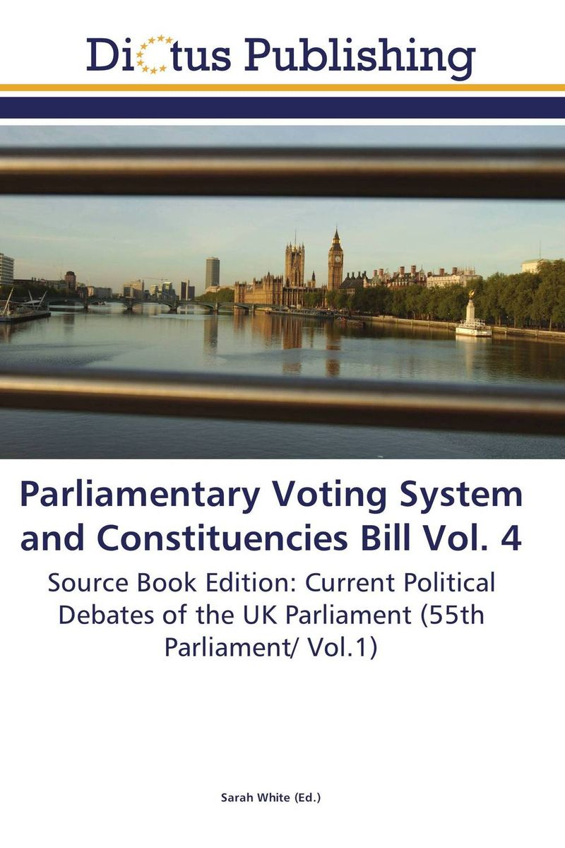 Parliamentary Voting System and Constituencies Bill Vol. 4 wisher vol 1 nigel