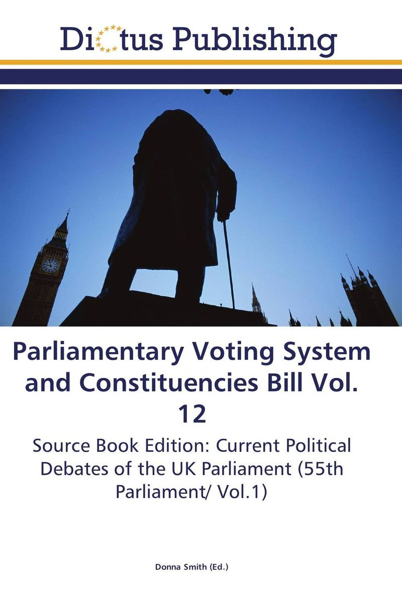 Parliamentary Voting System and Constituencies Bill Vol. 12 uk welfare reform vol 2