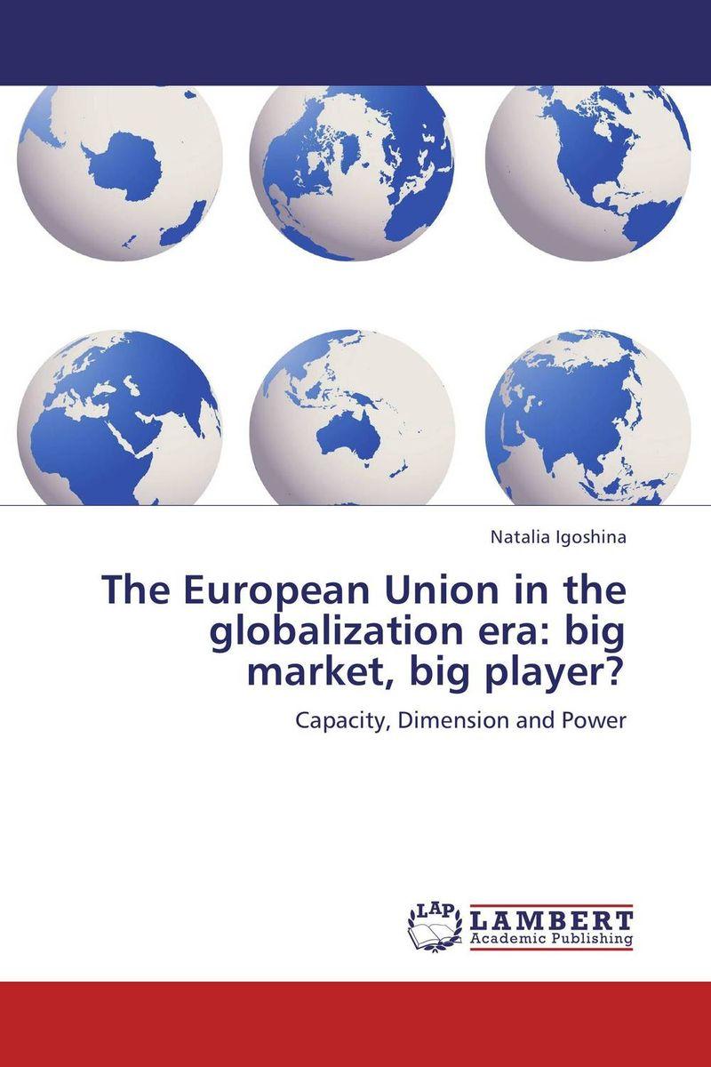 The European Union in the globalization era: big market, big player? globalistics and globalization studies big history