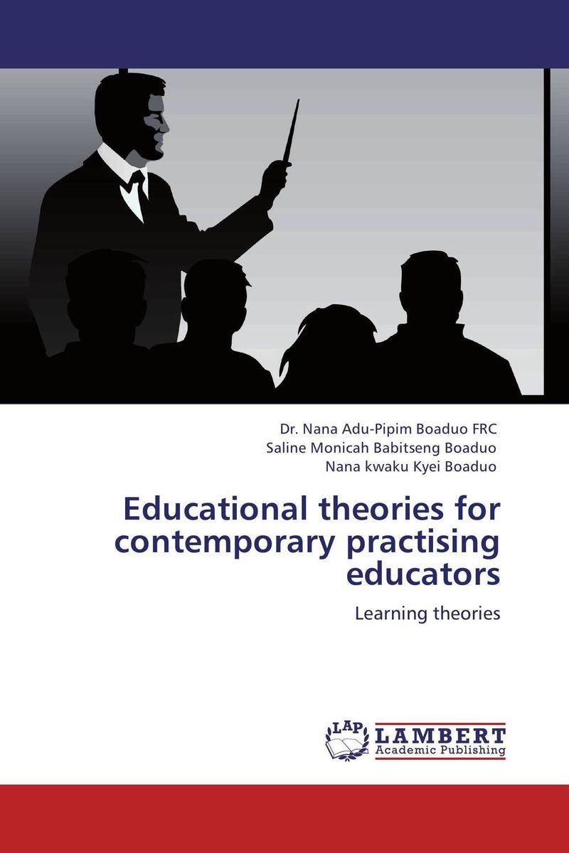 Educational theories for contemporary practising educators dr nana adu pipim boaduo conceptual educational theories