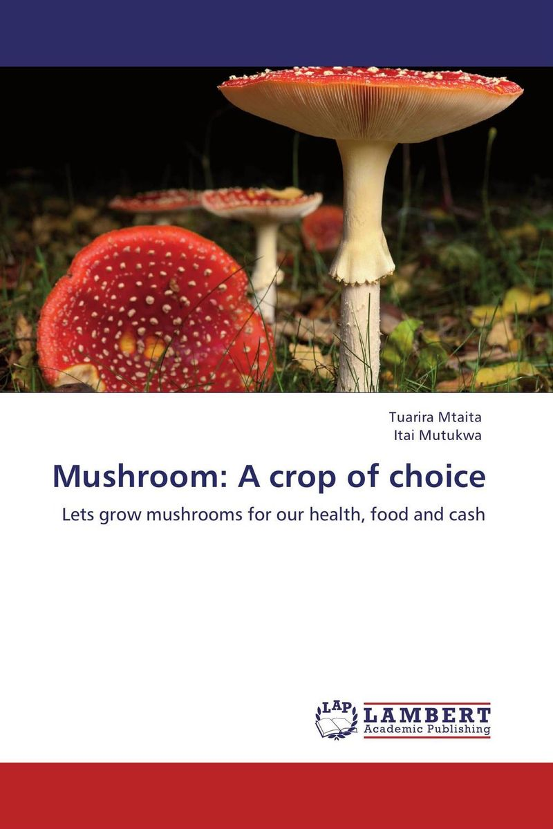 Mushroom: A crop of choice tuarira mtaita and itai mutukwa mushroom a crop of choice