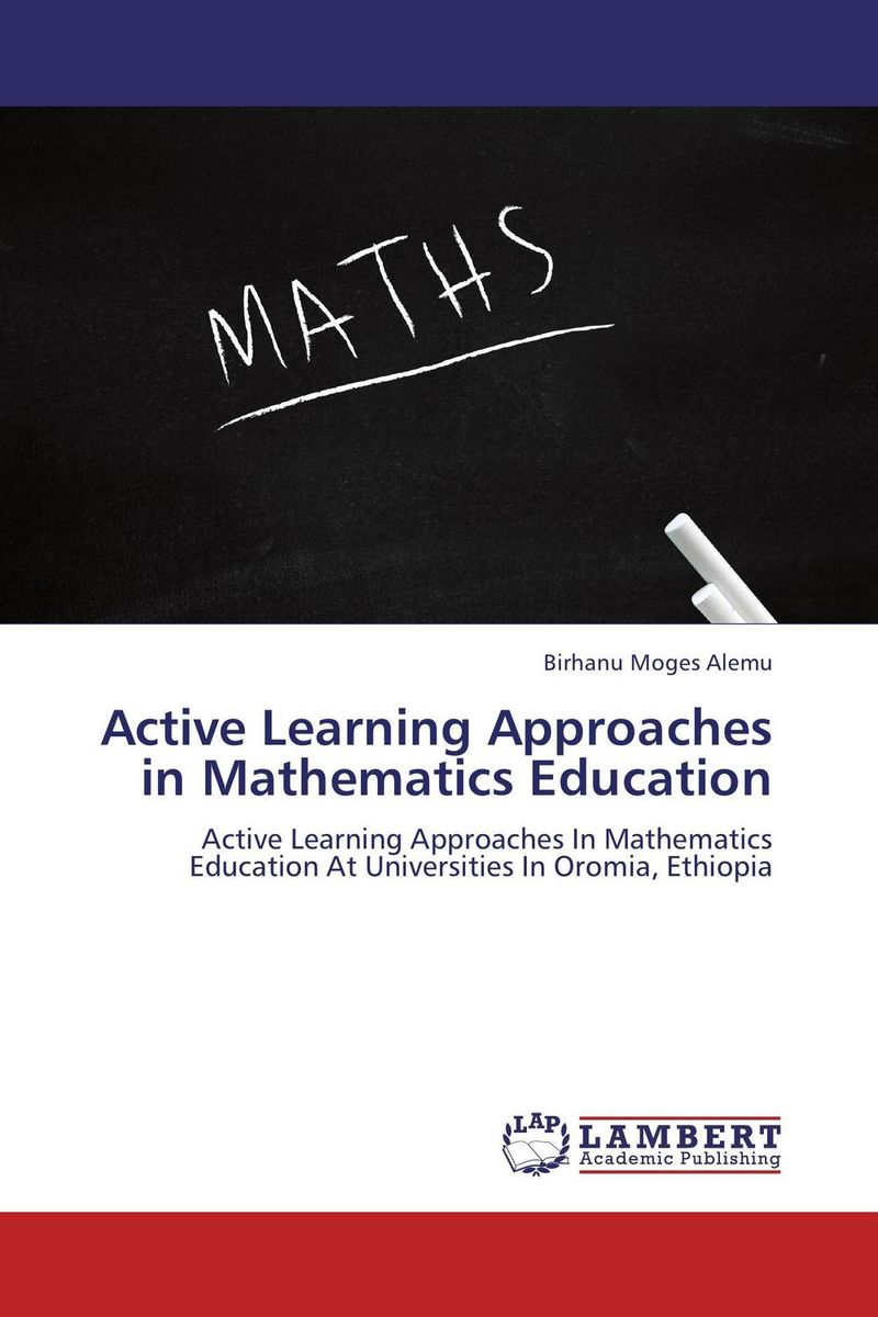 Active Learning Approaches in Mathematics Education  george chipeta janneke mostert and daisy jacobs teaching and learning of il in universities of kzn in rsa and malawi