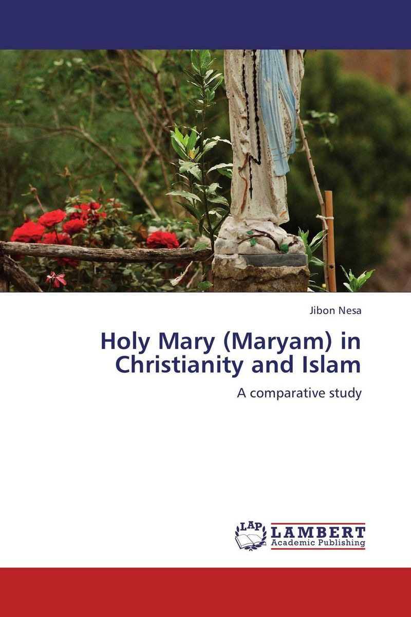 Holy Mary (Maryam) in Christianity and Islam religious tolerance tensions between orthodox christians and muslims
