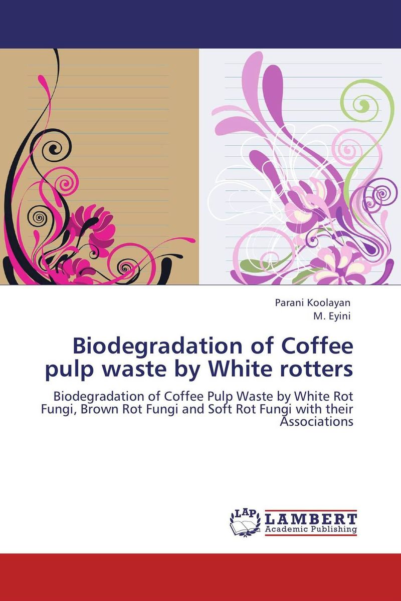 Biodegradation of Coffee pulp waste by White rotters polyphenols in green coffee bean and chocolate