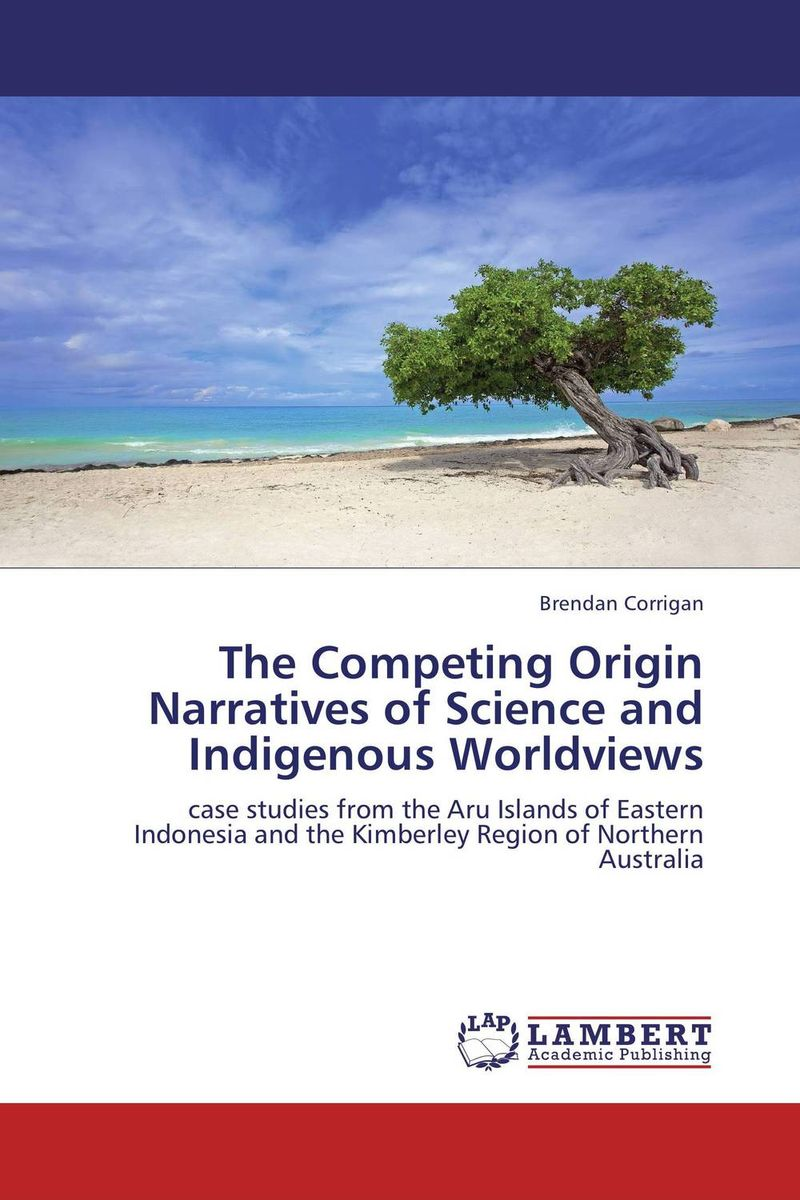 The Competing Origin Narratives of Science and Indigenous Worldviews scientific and mythological ways of knowing in anthropology