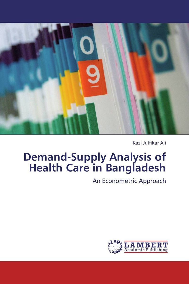 Demand-Supply Analysis of Health Care in Bangladesh jason burke health analytics gaining the insights to transform health care