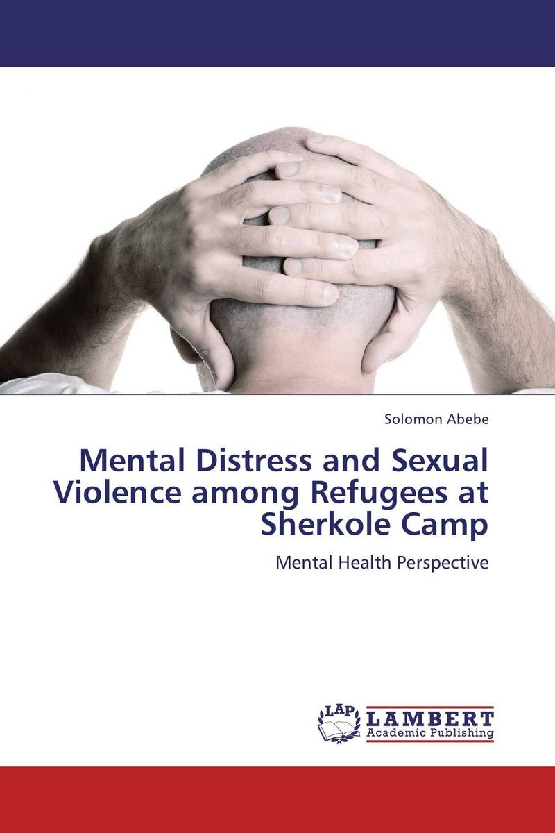 Mental Distress and Sexual Violence among Refugees at Sherkole Camp nation gender and cultures of violence