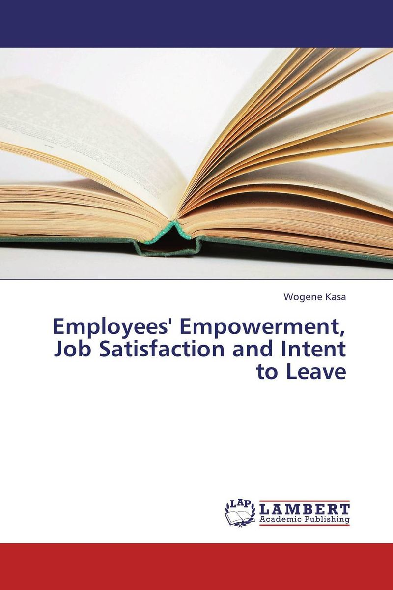 Employees' Empowerment, Job Satisfaction and Intent to Leave impact of job satisfaction on turnover intentions