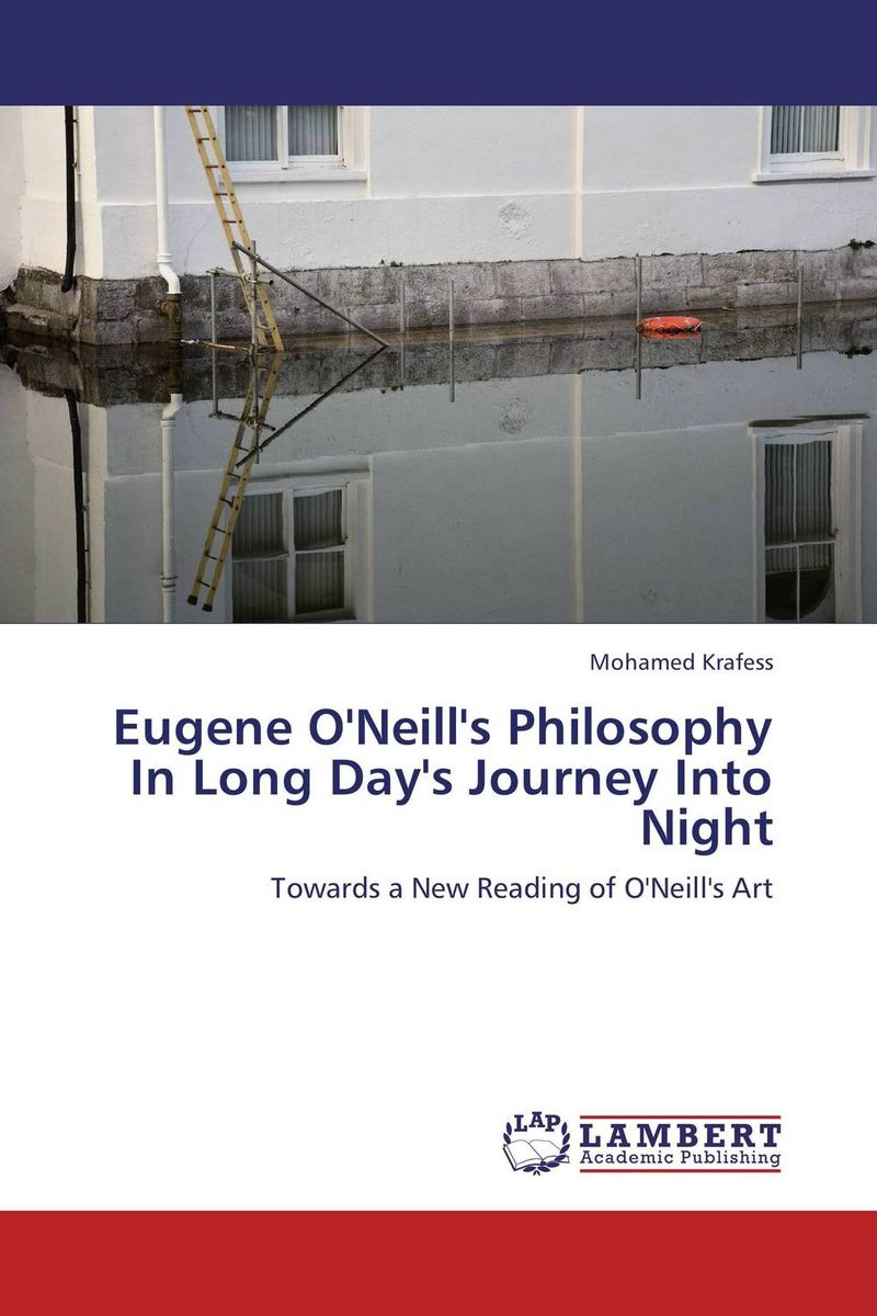 Eugene O'Neill's Philosophy In Long Day's Journey Into Night the theme of familial disintegration in select plays of sam shepard