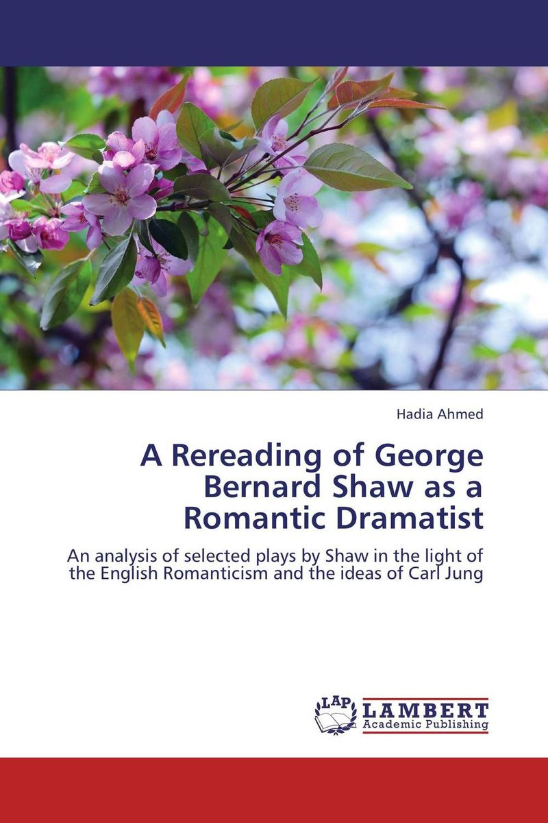 A Rereading of George Bernard Shaw as a Romantic Dramatist pygmalion